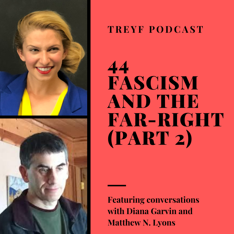 Diana Garvin, Matthew N Lyons, Episode 44, Treyf Podcast, Fascism and the Far Right